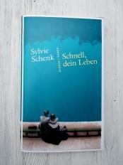 Sylvie Schenk: Schnell, dein Leben